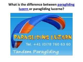 What is the difference between paragliding luzern, or paragl