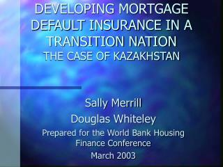 DEVELOPING MORTGAGE DEFAULT INSURANCE IN A TRANSITION NATION THE CASE OF KAZAKHSTAN