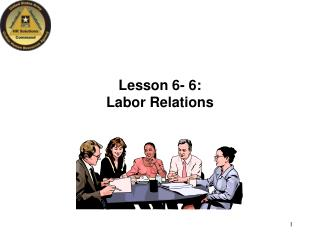 Lesson 6- 6:  Labor Relations