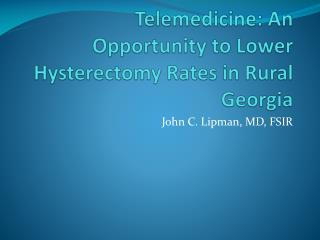 Telemedicine: An Opportunity to Lower Hysterectomy Rates in Rural Georgia