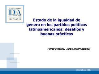 Percy Medina.  IDEA Internacional