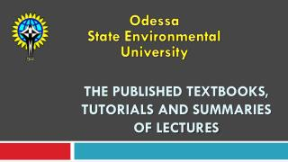 The Published Textbooks,  Tutorials and Summaries            of  Lectures