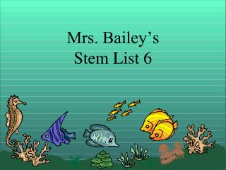 Mrs. Bailey's Stem List 6