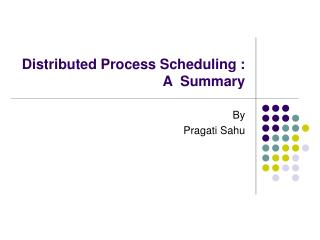 Distributed Process Scheduling :  A  Summary