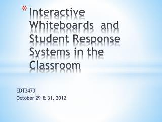 Interactive Whiteboards  and Student Response Systems in the Classroom