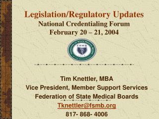 Legislation/Regulatory Updates National Credentialing Forum February 20 – 21, 2004