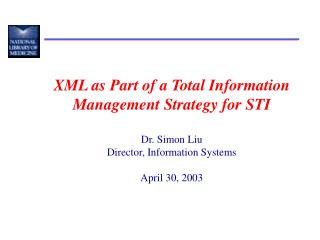 XML as Part of a Total Information Management Strategy for STI Dr. Simon Liu