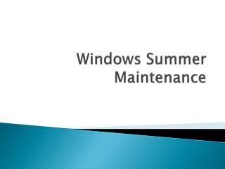 Windows Summer Maintenance