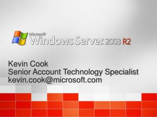 Kevin Cook Senior Account Technology Specialist kevin.cook@microsoft