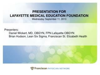 PRESENTATION FOR LAFAYETTE MEDICAL EDUCATION FOUNDATION Wednesday September 11, 2013