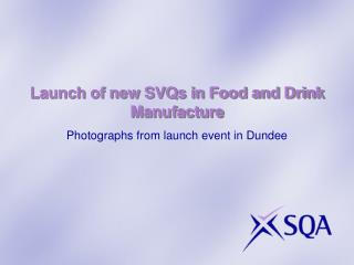 Launch of new SVQs in Food and Drink Manufacture