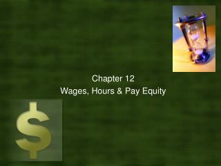 Chapter 12  Wages, Hours & Pay Equity