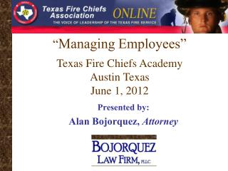 """ Managing Employees"" Texas Fire Chiefs Academy Austin Texas June 1, 2012"