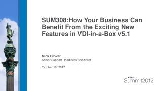 SUM308: How Your Business Can Benefit From the Exciting New Features in VDI-in-a-Box v5.1