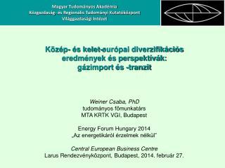 Közép- és kelet-európai diverzifikációs  eredmények és perspektívák:  gázimport és -tranzit