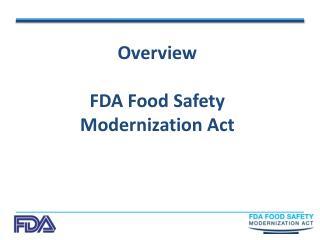 Overview FDA Food Safety  Modernization Act