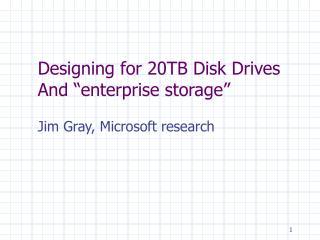 Designing for 20TB Disk Drives And  enterprise storage
