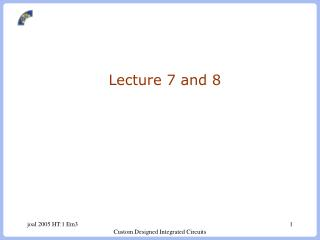 Lecture 7 and 8