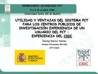 SEMINARIO AVANZADO PCT  5 y 6 de octubre 2006 Universidad Carlos III de Madrid