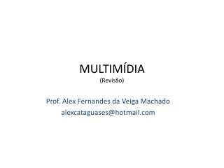 Prof. Alex Fernandes da Veiga Machado alexcataguases@hotmail