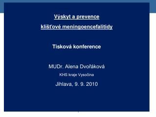 Výskyt a prevence   klíšťové meningoencefalitidy Tisková konference MUDr. Alena Dvořáková