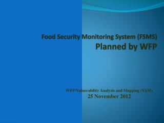 Food Security Monitoring System (FSMS) Planned by WFP