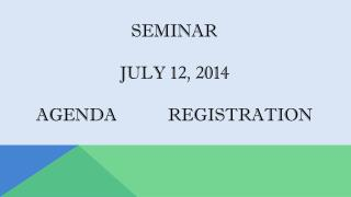 SEMINAR JULY 12,  2014 AGENDA		REGISTRATION