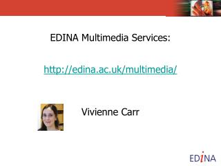 EDINA Multimedia Services: edina.ac.uk/multimedia/ Vivienne Carr