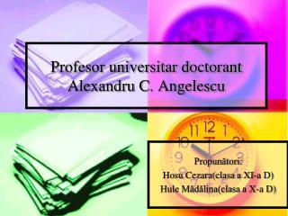 Profesor universitar doctorant Alexandru C. Angelescu