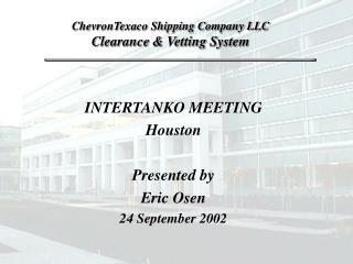 INTERTANKO MEETING Houston Presented by Eric Osen 24 September 2002