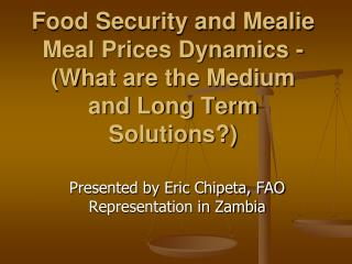 Food Security and Mealie Meal Prices Dynamics - (What are the Medium and Long Term Solutions?)