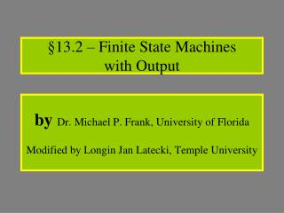 by  Dr. Michael P. Frank, University of Florida  Modified by Longin Jan Latecki, Temple University