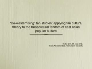 Bertha Chin, 9th June 2012. Media Across Borders, Roehampton University