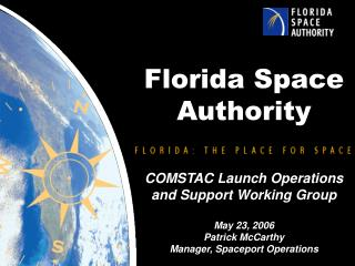 Florida Space Authority COMSTAC Launch Operations and Support Working Group May 23, 2006