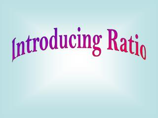 Introducing Ratio