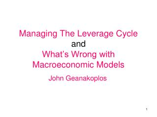 Managing The Leverage Cycle and What's Wrong with Macroeconomic Models