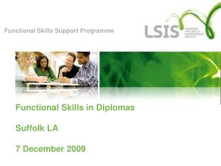 Functional Skills in Diplomas Suffolk LA 7 December 2009