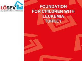 FOUNDATION  FOR CHILDREN WITH LEUKEMIA TURKEY