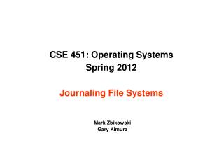 CSE 451: Operating Systems Spring 2012 Journaling File Systems