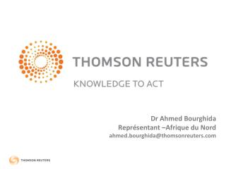 Dr Ahmed Bourghida  Représentant –Afrique du Nord ahmed.bourghida@ thomsonreuters