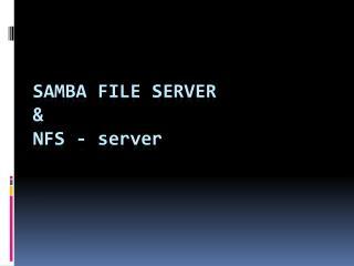 Samba  file server & NFS -  server