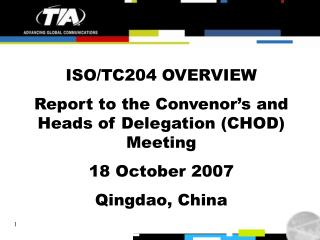 ISO/TC204 OVERVIEW Report to the Convenor's and Heads of Delegation (CHOD) Meeting 18 October 2007