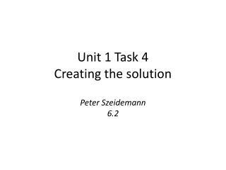 Unit 1 Task 4 Creating the solution Peter Szeidemann 6.2