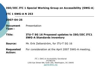 ISO/IEC JTC 1 Special Working Group on Accessibility (SWG-A ) JTC 1 SWG-A N 253 2007-04-25
