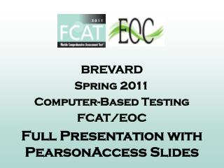 BREVARD Spring 2011 Computer-Based Testing FCAT/EOC Full Presentation with PearsonAccess Slides