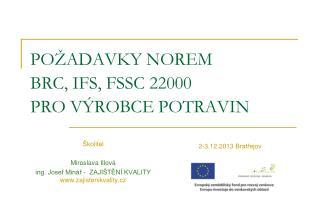 POŽADAVKY NOREM BRC, IFS, FSSC 22000  PRO VÝROBCE POTRAVIN