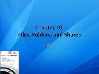 Chapter  10 : Files, Folders, and Shares