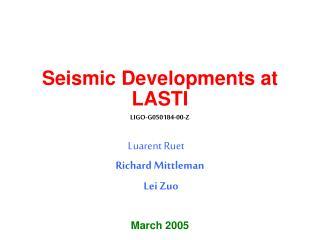Seismic Developments at LASTI LIGO-G050184-00-Z