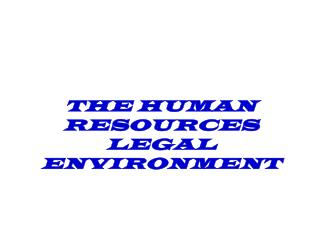THE HUMAN RESOURCES LEGAL ENVIRONMENT