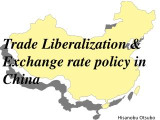 Trade Liberalization & Exchange rate policy in China